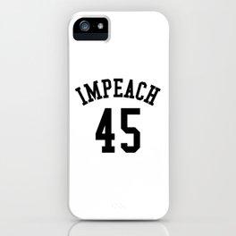 IMPEACH 45 iPhone Case