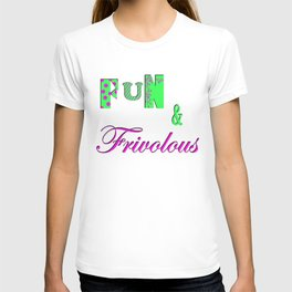 Fun and Frivoulous T-shirt