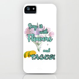 Say it With Flowers and Tacos Lt iPhone Case