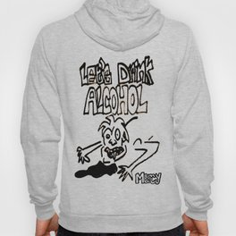 let's drink alcohol Hoody