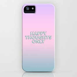Happy Thoughts Only iPhone Case