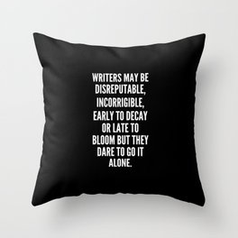 Writers may be disreputable incorrigible early to decay or late to bloom but they dare to go it alone Throw Pillow