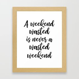 WASTED WEEKEND Framed Art Print