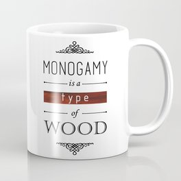 Monogamy is a Type of Wood Coffee Mug