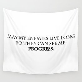 May my enemies live long so they can see me progress. Wall Tapestry