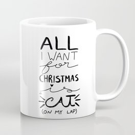 All I Want for Christmas is a Cat (on my lap) Coffee Mug