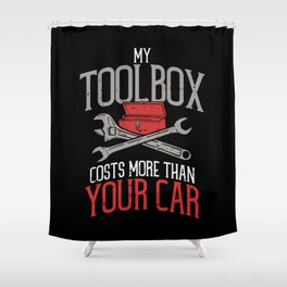My Toolbox Costs More than Your Car Mechanic Gift Shower Curtain