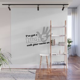 I've Got A High Five With Your Name On It! Wall Mural
