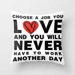 Choose A Job You Love Throw Pillow