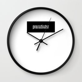 Procrastinator Wall Clock