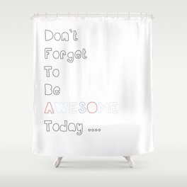 Don`t forget to be Awesome today, Quote, Modern, Home Decor Shower Curtain