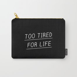 Too Tired Carry-All Pouch