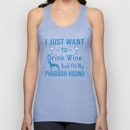 I Just Want To Drink Wine And Pet My Pharaoh Hound wb Unisex Tank Top