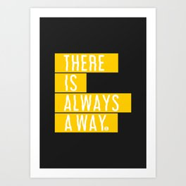 There's Always A Way Art Print