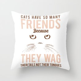 Cats Have So Many Friends Because They Wag Their Tails Not Their Tongues co Throw Pillow