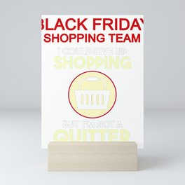 Black Friday Shopping Shopaholic Gift I Could Give Up Shopping But I'm Not a Quitter Mini Art Print