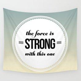 The force is strong with this one Wall Tapestry