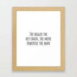 The Bigger the Key Chain Framed Art Print