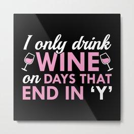 I Only Drink Wine Metal Print