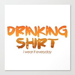This is My Drinking Shirt I Wear It Everyday Canvas Print