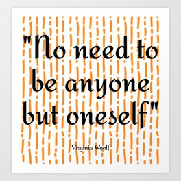 """No need to be anyone but oneself"" Virginia Woolf Art Print"