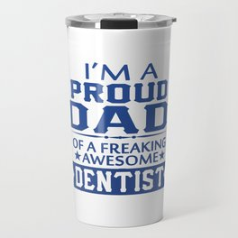 I'M A PROUD DENTIST'S DAD Travel Mug