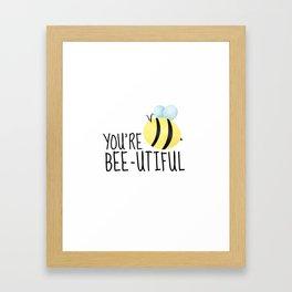 You're Bee-utiful Framed Art Print