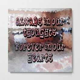 A Memory that I will Forever Hold Dear to my Heart! Metal Print