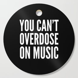 You Can't Overdose On Music (Black & White) Cutting Board