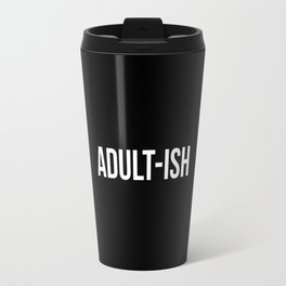 Adult-ish Funny Quote Travel Mug