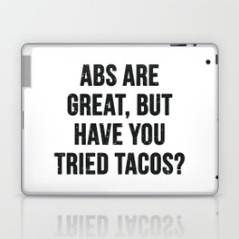 Abs are great, but have you tried tacos? (Black Text) Laptop & iPad Skin