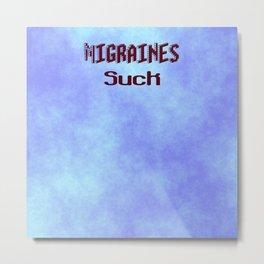 Migraines Suck Metal Print