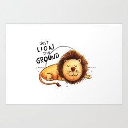 Just Lion the ground Art Print