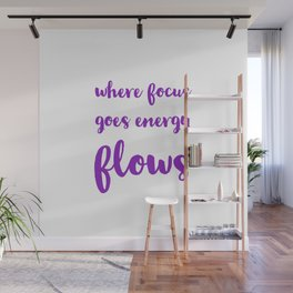 Where focus goes energy flows Wall Mural