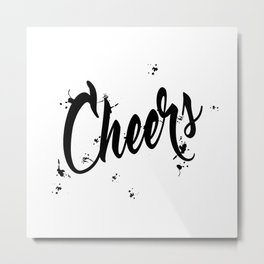 Black And Wte Cheers Typography Quote Metal Print