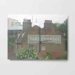 Take Courage Metal Print