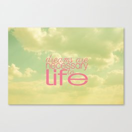 Dreams are necessary to Life  Canvas Print