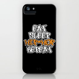 Eat Sleep Hip Hop Repeat iPhone Case