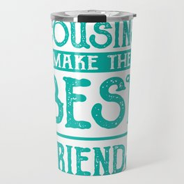 Cousins Make The Best Friend Gift Travel Mug