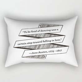 Jane Austen Quote: To be fond of dancing was a certain step toward falling in love Rectangular Pillow