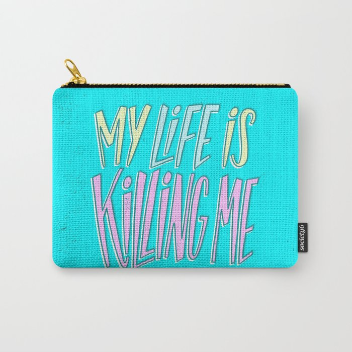 My Life Is Killing Me Carry-All Pouch