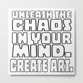 Unleash the Chaos in your Mind. Create Art. (Colour Me version) Metal Print