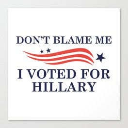I Voted For Hillary Canvas Print