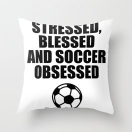Stressed Blesses And Soccer Obsessed Throw Pillow
