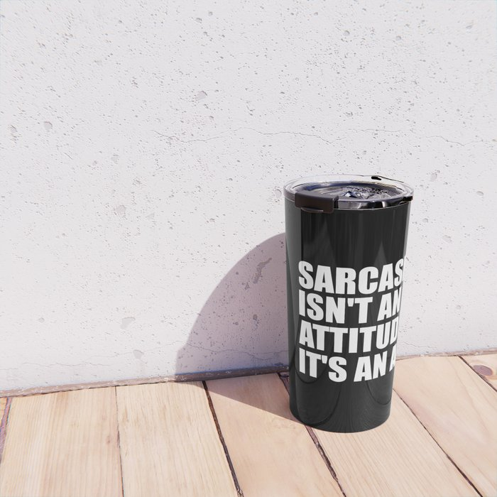 sarcasm isn't an attitude funny quote Travel Mug
