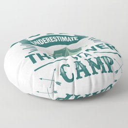 Never Underestimate The Power Of A Camp gr Floor Pillow