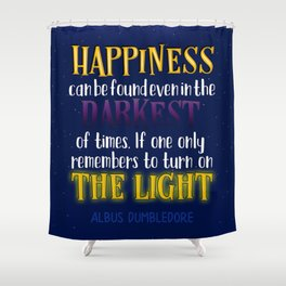 Happiness can be found even in the darkest of times Shower Curtain