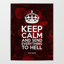 Keep Calm And Send Everything To Hell Poster