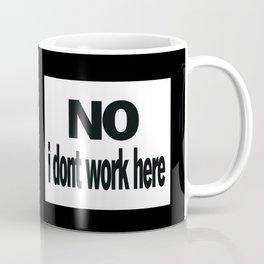 No I Don't Work Here Coffee Mug