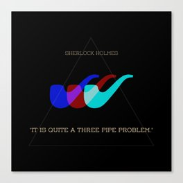 A Three Pipe Problem Canvas Print
